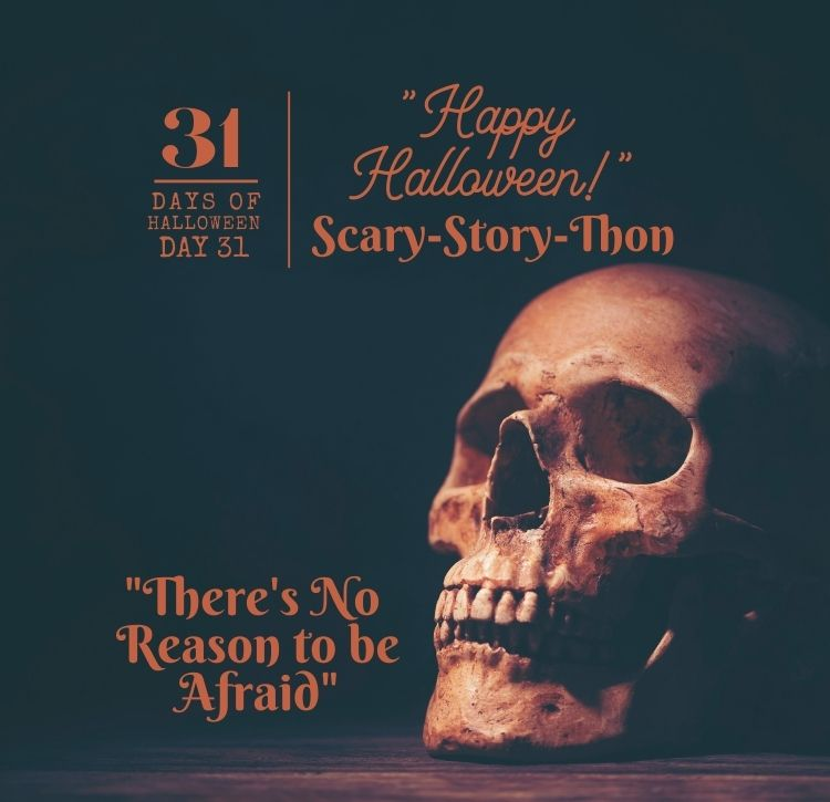 "31 Days of Halloween: Day #31 … ""There's No Reason to Be Afraid"""