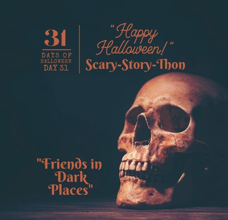 "31 Days of Halloween: Day #31 … ""Friends in Dark Places"""