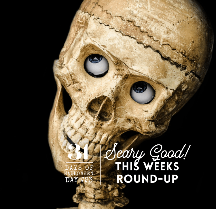 31 Days of Halloween: Day #23… This Week's Round-Up