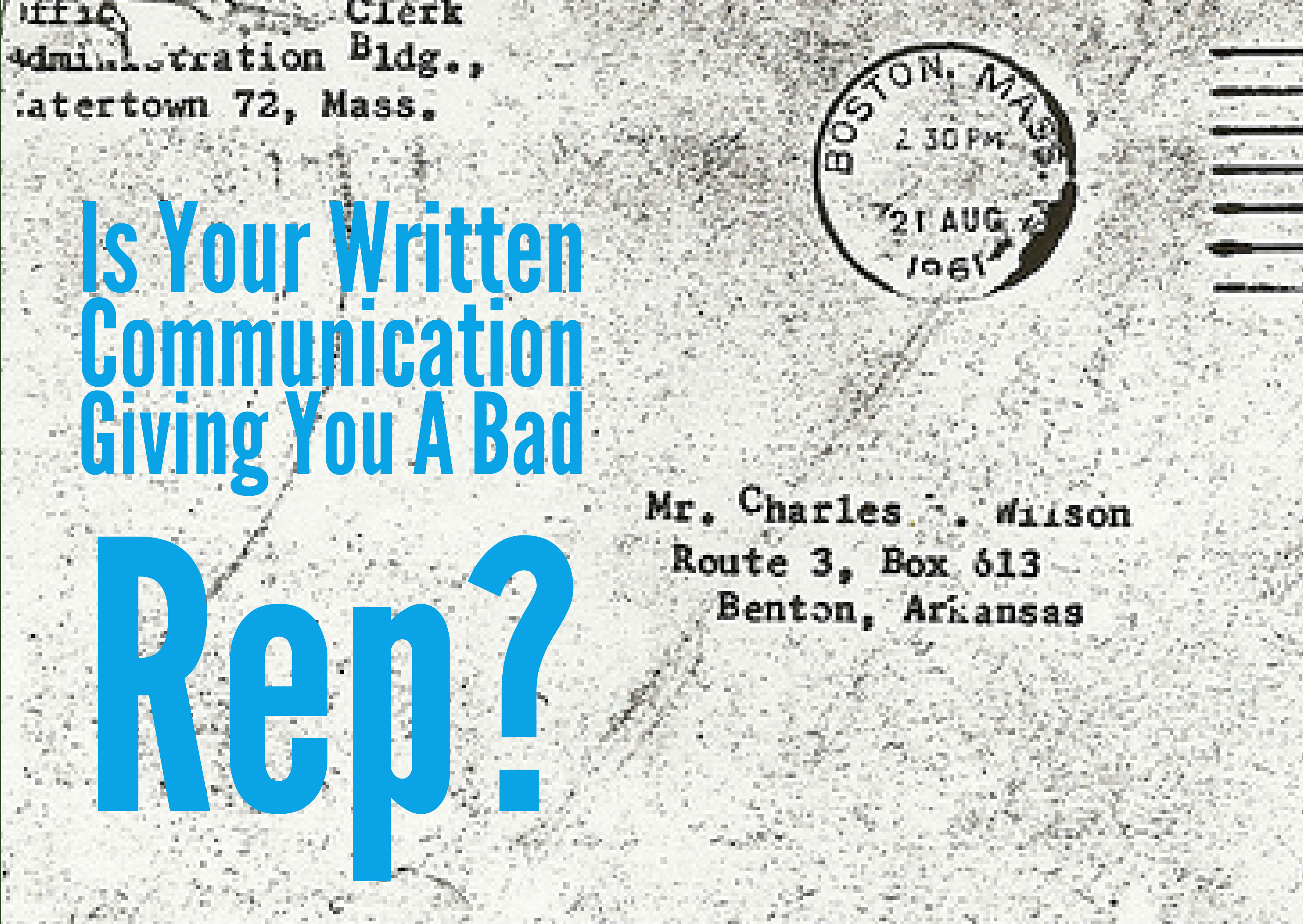 Is Your Written Communication Giving You A Bad Rep