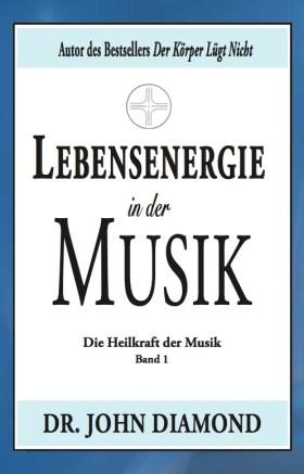 Lebensenergie in der Musik: Die Heilkraft der Musik (Band 1)