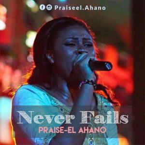 praiseel Ahano_never fails