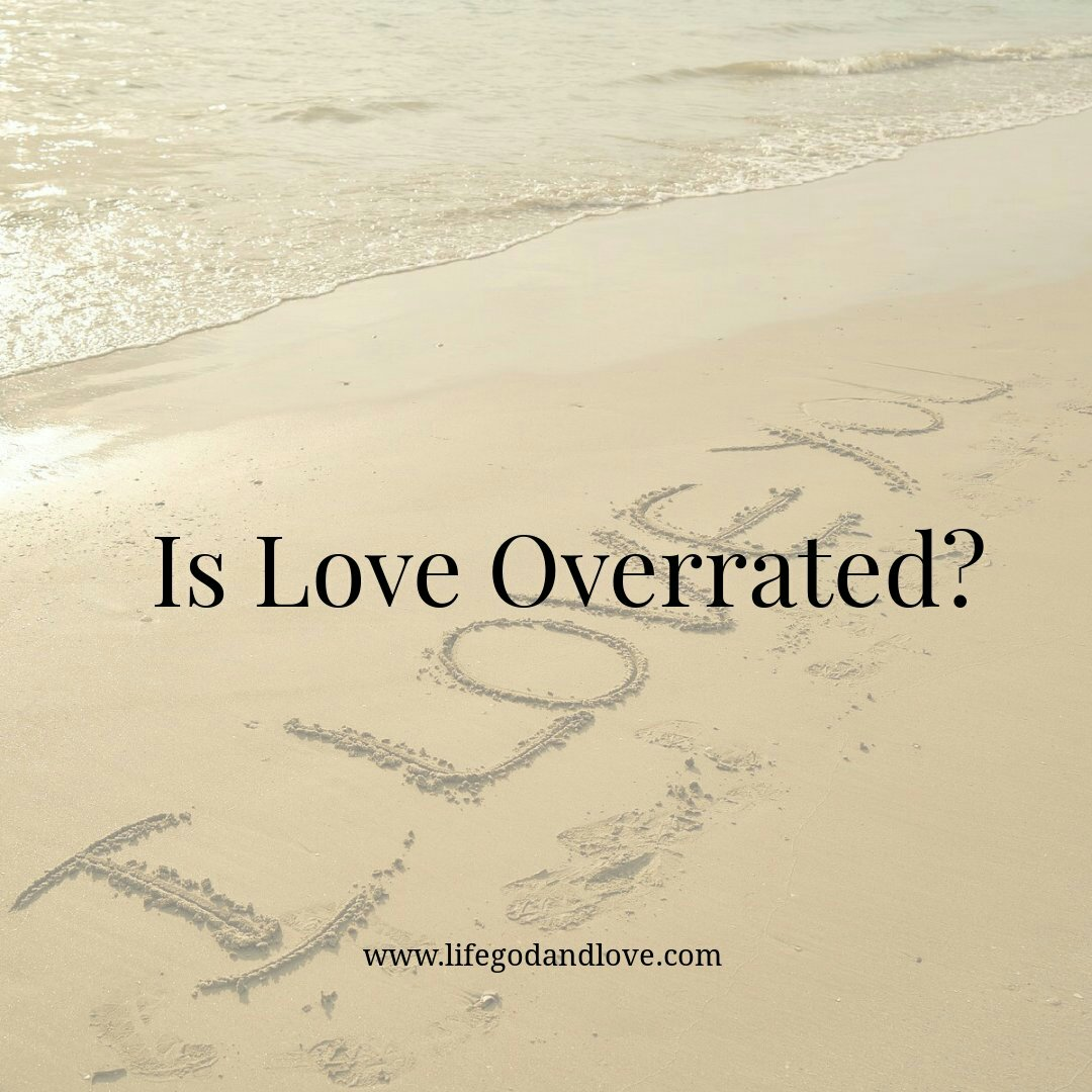 Is Love Overrated?