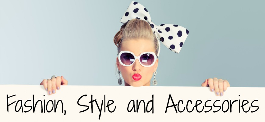 Fashion, Style and Accessories