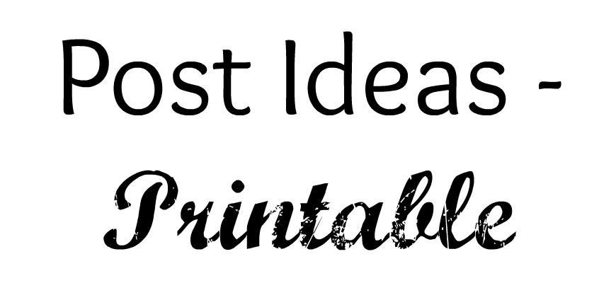 Post Ideas - Printable