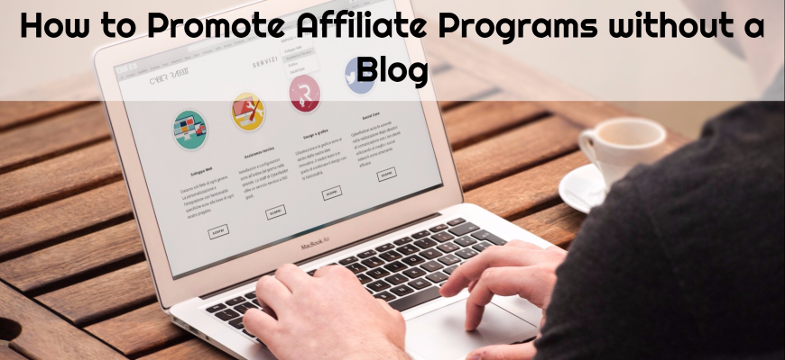 How to Promote Affiliate Programs without a Blog