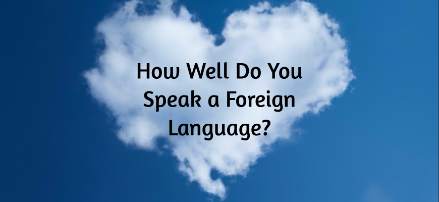 How Well Do You Speak a Foreign Language-