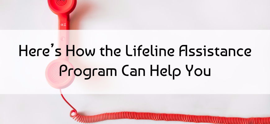 Here's How the Lifeline Assistance Program Can Help You