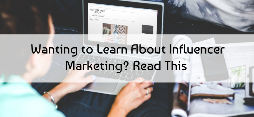 Wanting to Learn About Influencer Marketing? Read This