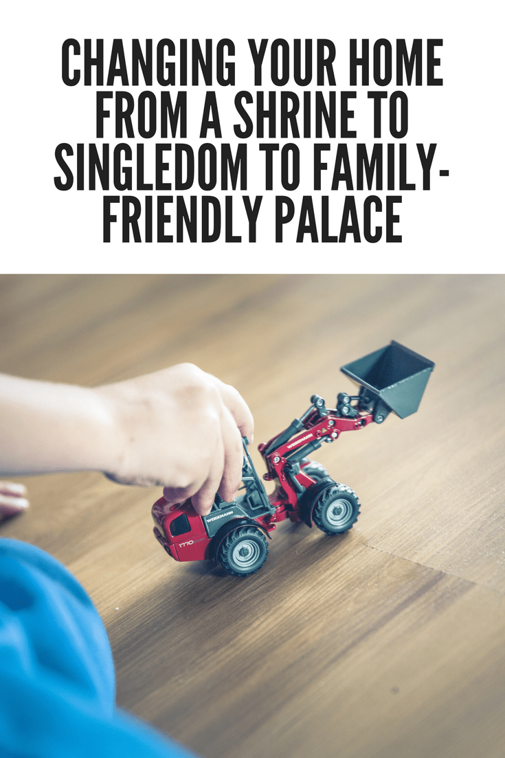 Changing Your Home From A Shrine To Singledom To Family-Friendly Palace