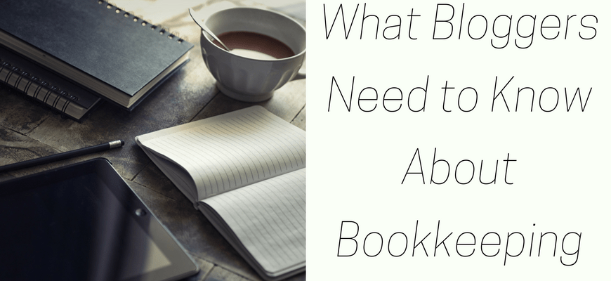 What Bloggers Need to Know About Bookkeeping