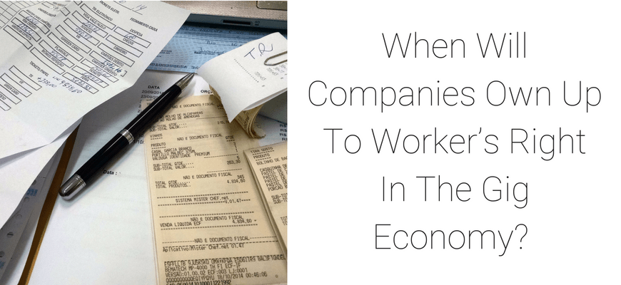 When Will Companies Own Up To Worker's Right In The Gig Economy?