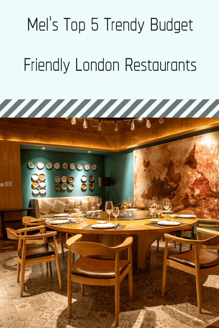 Mel's Top 5 Trendy Budget Friendly London Restaurants