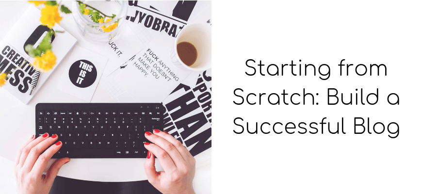 Starting from Scratch: Build a Successful Blog