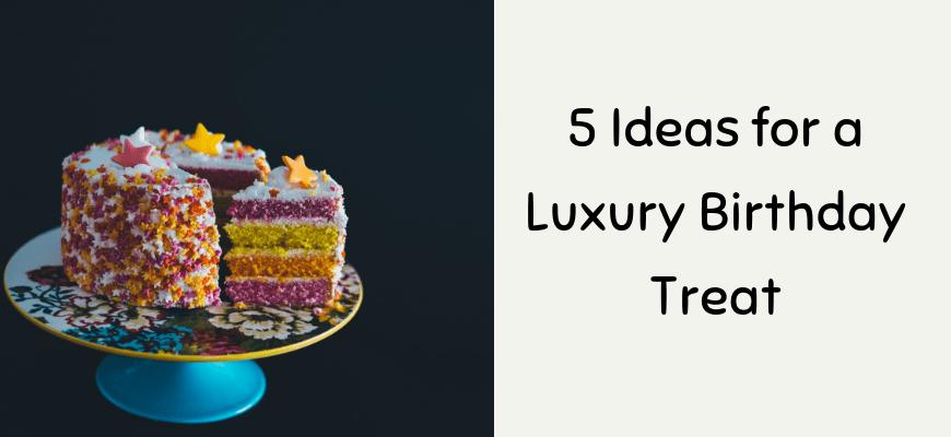 5 Ideas For A Luxury Birthday Treat Life In A Break Down
