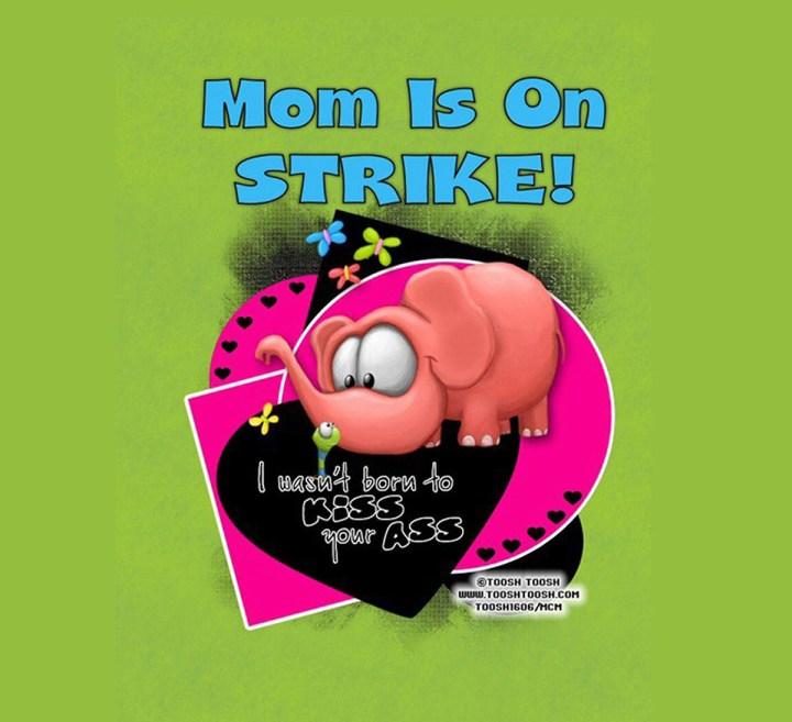 Mom is On Strike - Strike Update