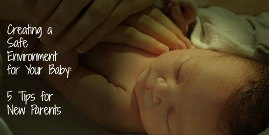 Creating a Safe Environment for Your Baby: 5 Tips for New Parents
