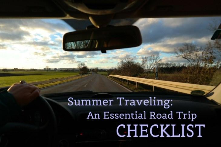 Summer Traveling: An Essential Road Trip Checklist