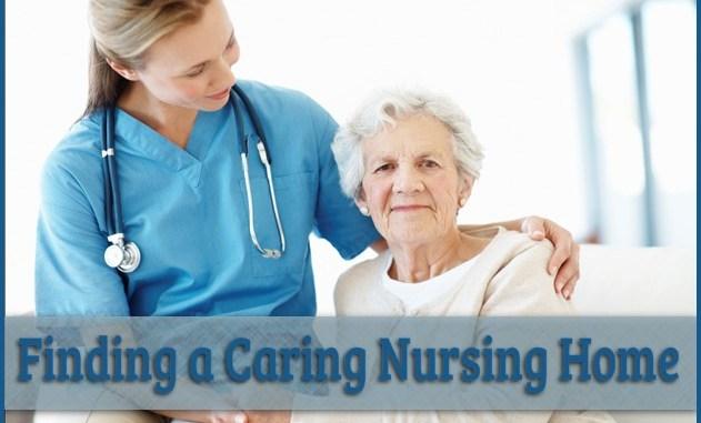Finding a Caring Nursing Home for Elderly Loved Ones