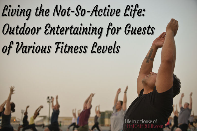 Living the Not-So-Active Life Outdoor Entertaining for Guests of Various Fitness Levels