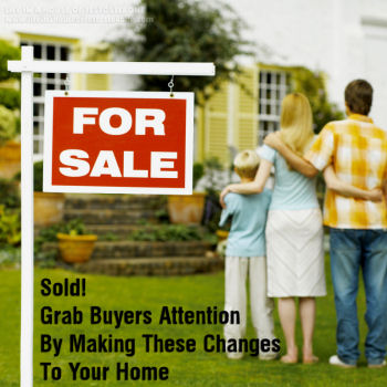 Sold! Grab Buyers Attention By Making These Changes To Your Home