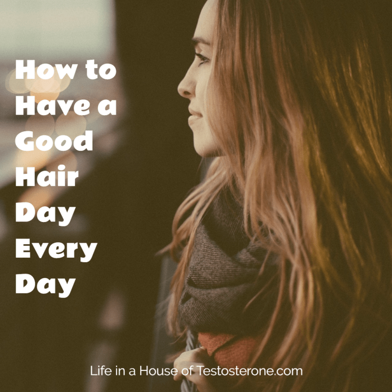 Have a Good Hair Day Every Day