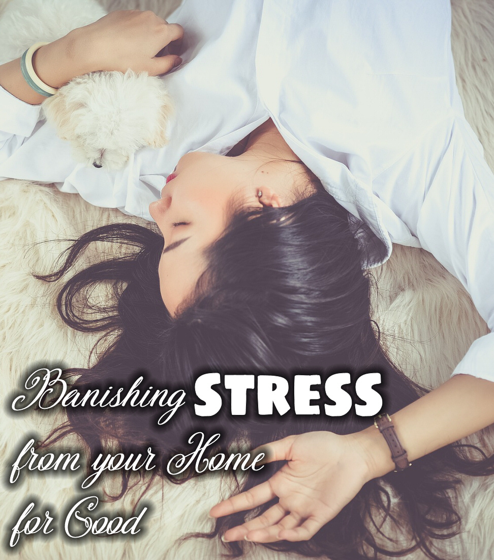 Banishing Stress From Your Home For Good