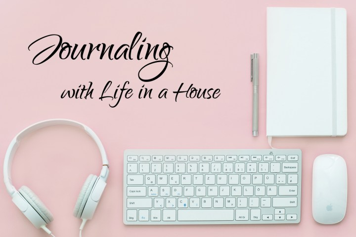 Join us at Journaling with Life in a House for Daily Writing Prompts for Your Journaling or Blog!