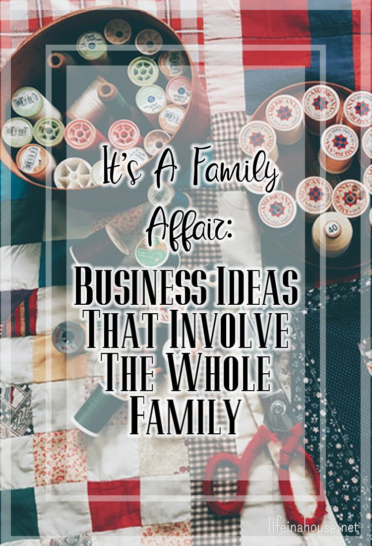 It's a Family Affair: Business Ideas That Involve The Whole Family