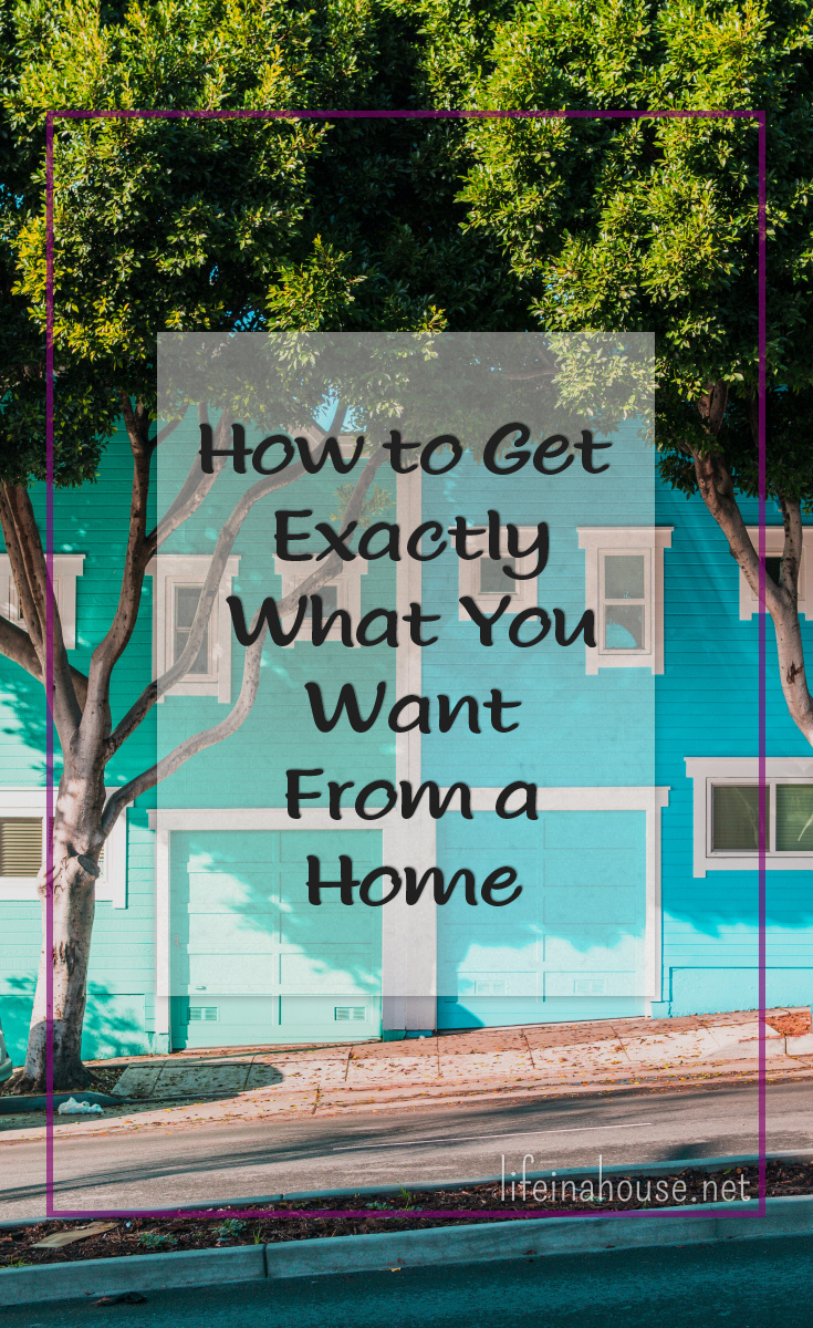 How to Get Exactly What You Want From a Home