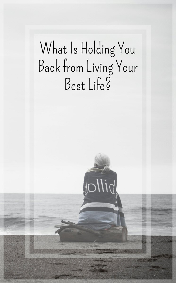 What's Holding You Back from Living Your Best Life?
