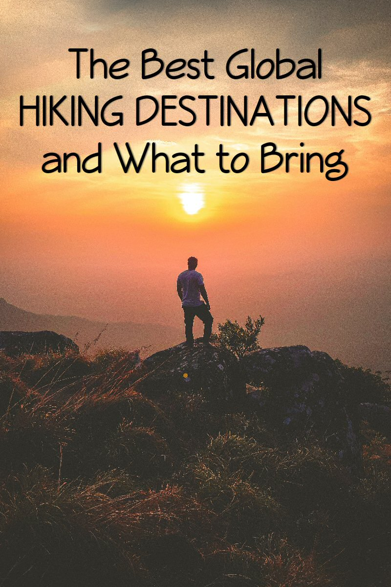 best global hiking destinations and what to bring