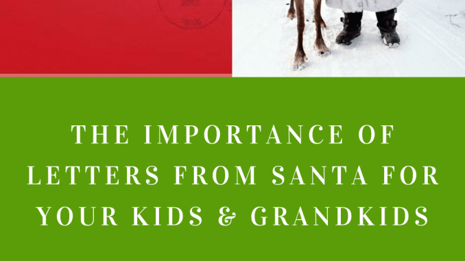The Importance of Letters from Santa for Your Kids and Grandkids