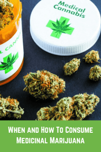 When and How To Consume Medicinal Marijuana