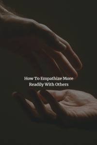 how to empathize with others more readily