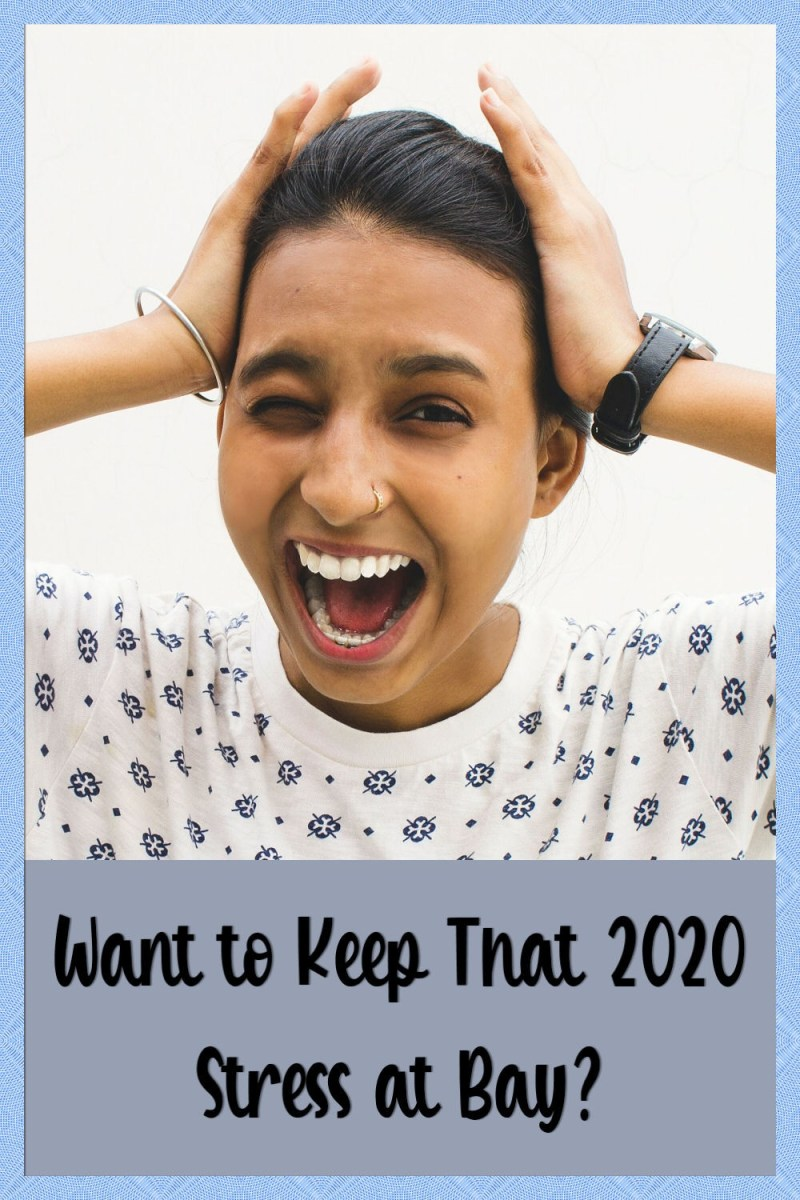 how to keep that 2020 stress at bay