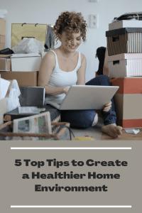 5 Top Tips to Create a Healthier Home Environment