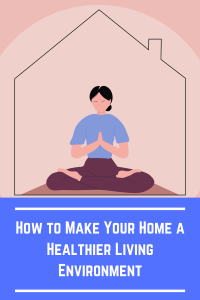 make your home a healthier living environment