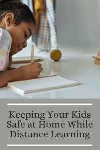 Keeping Your Kids Safe at Home While Distance Learning