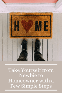 Take Yourself from Newbie to Homeowner with a Few Simple Steps