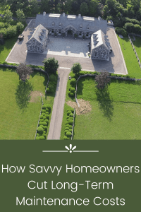 How Savvy Homeowners Cut Long-Term Maintenance Costs