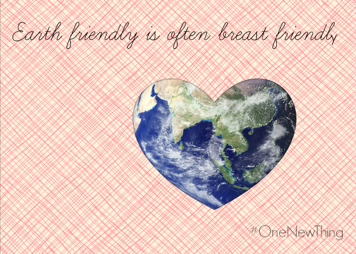 Earth friendly is breast friendly