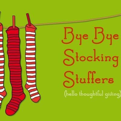 Bye Bye Stocking Stuffers Hello Thoughtful Giving