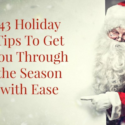 43 Holiday Tips to Get You Through the Season with Ease