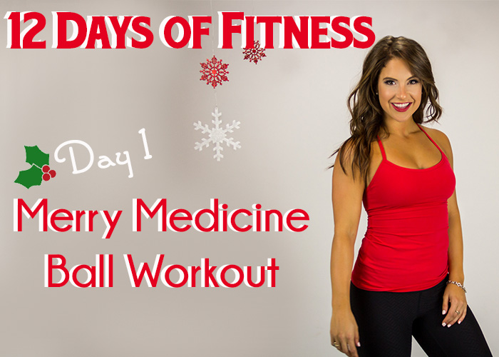 12 Days of Fitness Challenge - Day 1: Merry Medicine Ball Workout