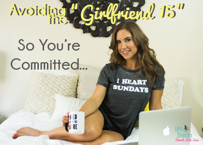 "Avoiding the ""Girlfriend 15"" - So You're Committed"