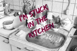 I'm Stuck In the Kitchen