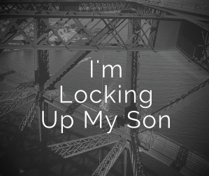 I'm Locking Up My Son