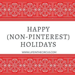 Happy (Non-Pinterest) Holidays