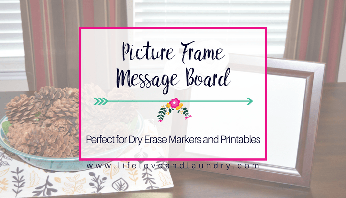 Picture Frame Message Board | Use Dry Erase Markers and Printanbles